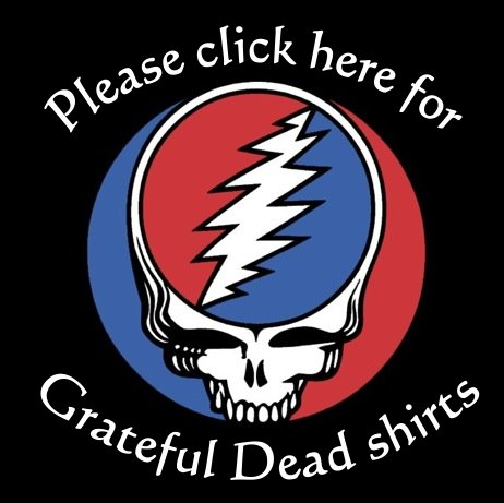 Click here for Grateful Dead inspired shirts and gifts